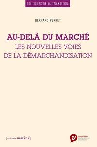 Bernard Perret - Au-delà du marché - Les nouvelles voies de la démarchandisation.