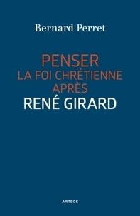 Bernard Perret - Penser la foi chrétienne après René Girard.