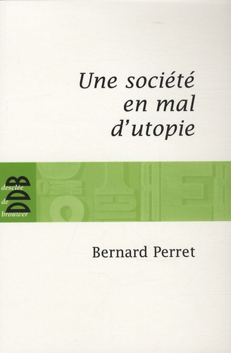 Bernard Perret - Une société en mal d'utopie - Chroniques d'actualité.