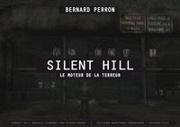 Bernard Perron - Silent Hill - Le moteur de la terreur.