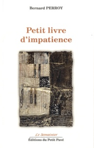 Bernard Perroy - Petit livre d'impatience.