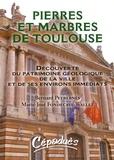 Bernard Peybernès et Marie-José Fondecave-Wallez - Pierres et marbres de Toulouse - Découverte du patrimoine géologique de la ville et de ses environs immédiats.