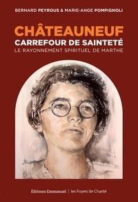 Bernard Peyrous et Marie-Ange Pompignoli - Châteauneuf, carrefour de sainteté - Le rayonnement spirituel de Marthe.