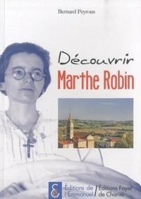 Bernard Peyrous - Découvrir Marthe Robin.