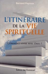 Bernard Peyrous - L'itinéraire de la vie spirituelle - Comment vivre avec Dieu ?.