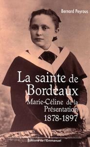 Bernard Peyrous - La sainte de Bordeaux - Marie-Céline de la Présentation (1878-1897).
