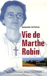 Bernard Peyrous - Vie de Marthe Robin.