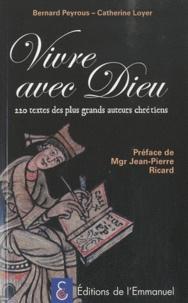 Bernard Peyrous et Catherine Loyer - Vivre avec Dieu - 220 textes des plus grands auteurs chrétiens.
