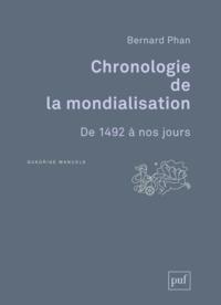 Bernard Phan - Chronologie de la mondialisation - De 1492 à nos jours.
