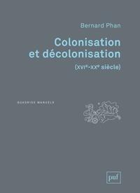 Bernard Phan - Colonisation et décolonisation (XVIe-XXe siècle).