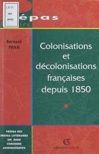 Bernard Phan et Fabrice Abbad - Colonisations et décolonisations françaises depuis 1850.