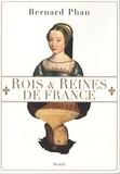 Bernard Phan - Rois et Reines de France.