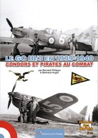 Bernard Philippe et Bertrand Hugot - Le GC III/3 en 1939-1940 - Pirates et condors au combat.