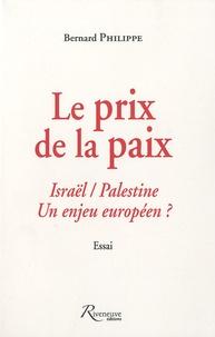 Bernard Philippe - Le prix de la paix - Israël / Palestine, un enjeu européen ?.