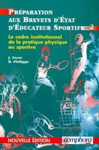 Bernard Philippe et Jean Ferré - Préparation aux brevets d'Etat d'éducateur sportif - Tome 2, Le cadre institutionnel, socio-économique et juridique des Activités Physiques et Sportives.