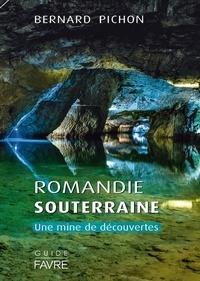 Bernard Pichon - La Romandie souterraine.