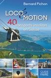 Bernard Pichon - Locoémotion - 40 transports insolites en Suisse.