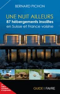 Bernard Pichon - Une nuit ailleurs - 87 hébèrgements insolites en Suisse et France voisine.