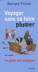 Bernard Pichon - Voyager sans se faire plumer - Le guide anti-arnaques.