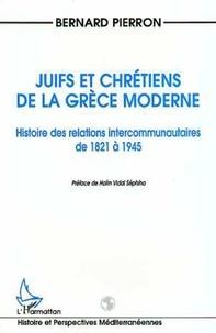 Bernard Pierron - Juifs et chrétiens de la Grèce moderne - Histoire des relations intercommunautaires de 1821 à 1945.