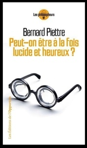 Bernard Piettre - Peut-on être a la fois lucide et heureux ?.