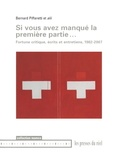 Bernard Piffaretti - Si vous avez manqué la première partie... - Fortune critique, écrits et entretiens, 1982-2007.