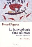 Bernard Pigearias - La francophonie dans ses mots - Tome 1, Mots en Méditerranée.