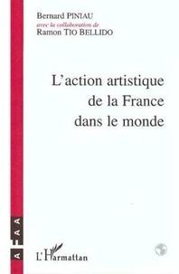 Bernard Piniau et Ramon Tio Bellido - L'action artistique de la France dans le monde - Histoire de l'Association française d'action artistique (AFAA) de 1922 à nos jours.