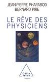 Bernard Pire et Jean-Pierre Pharabod - Le rêve des physiciens.