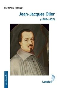 Jean-Jacques Olier (1608-1657) - Bernard Pitaud |
