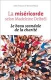 Bernard Pitaud et Gilles François - La miséricorde selon Madeleine Delbrêl - Le beau scandale de la charité.