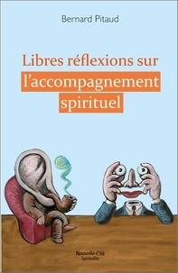 Bernard Pitaud - Libres réflexions sur l'accompagnement spirituel.
