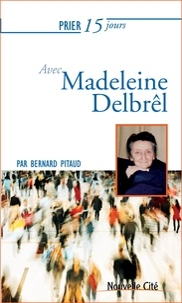 Bernard Pitaud - Prier 15 jours avec Madeleine Delbrel.