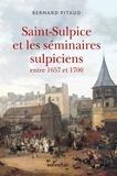 Bernard Pitaud - Saint-Sulpice et les séminaires sulpiciens de 1657 à 1700.