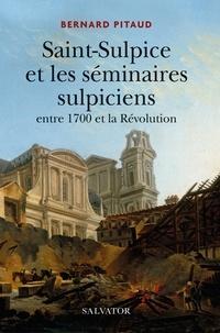 Bernard Pitaud - Saint-Sulpice et les séminaires sulpiciens entre 1700 et la Révolution.