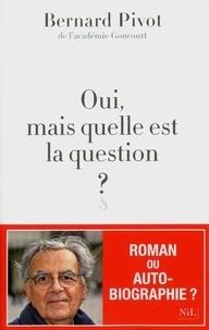 Bernard Pivot - Oui, mais quelle est la question ?.