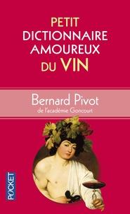 Bernard Pivot - Petit dictionnaire amoureux du vin.