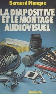 Bernard Planque et Philippe Voisard - La diapositive et le montage audiovisuel.