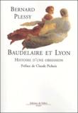 Bernard Plessy - Baudelaire et Lyon - Histoire d'une obsession.