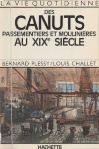 Bernard Plessy et Louis Challet - La vie quotidienne des canuts - Passementiers et moulinières au XIXe siècle.