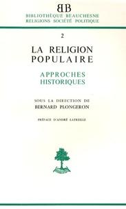 Bernard Plongeron - La religion populaire dans l'Occident chrétien - Approches historiques.