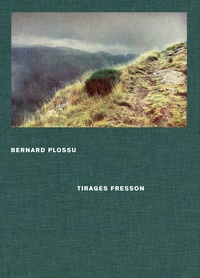Bernard Plossu - Bernard Plossu - Tirages Fresson.