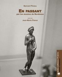 Bernard Plossu et Jean-Marie Planes - En passant par les musées de Bordeaux.