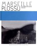 Bernard Plossu - Marseille Plossu - Au tournant du siècle (1991-2011).