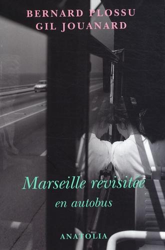 Bernard Plossu et Gil Jouanard - Marseille revisitée en autobus.