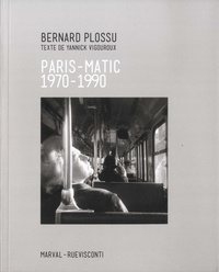 Bernard Plossu - Paris-Matic - 1970-1990.