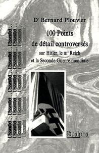 Bernard Plouvier - 100 points de détail controversés sur Hitler, le IIIe Reich et la Seconde Guerre mondiale.