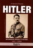 Bernard Plouvier - Hitler, une biographie médicale et politique - Tome 1, L'essor.