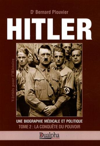 Bernard Plouvier - Hitler, une biographie médicale et politique - Tome 2, La conquête du pouvoir.