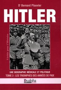 Bernard Plouvier - Hitler, une biographie médicale et politique - Tome 3, Les Triomphes des années de paix.